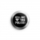 Still not <3 ing Police Button