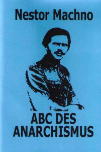 Nestor Machno : Das ABC des revolutionären Anarchisten