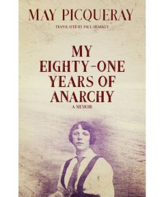 May Picqueray: My Eighty-One Years of Anarchy. A Memoir.