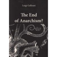 Luigi Galleani : The end of Anarchism?
