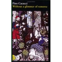Pino Cacucci: Without a Glimmer of Remorse