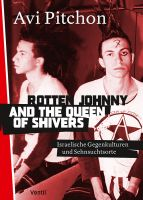Rotten Johnny and the Queen of Shivers. Israelische Gegenkulturen und Sehnsuchtsorte.