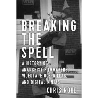 Chris Robé: Breaking the Spell. A History of Anarchist Filmmakers.
