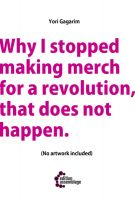Yori Gagarim: Why I Stopped Making Merch for a Revolution That Does not Happen.