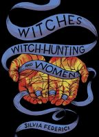 Silvia Federici: Witches, Witch-Hunting and Women