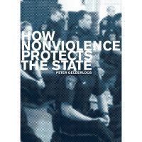 Peter Gelderloos: How Nonviolence Protects the State