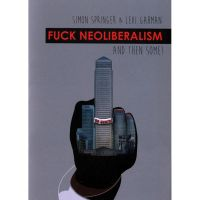 Fuck Neoliberalism… And Then Some!