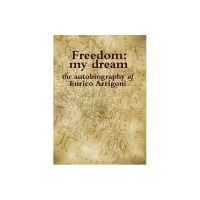 Freedom: my dream. The autobiography of Enrico Arrigoni.