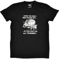 After the cow's been milked dry… – T-Shirt