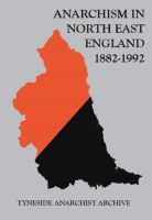 Anarchism in North East England 1882-1992