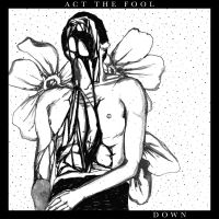 Act the Fool  – Down EP