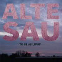 Alte Sau – To be as livin' CD