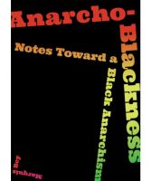 Anarcho-Blackness. Notes Toward a Black Anarchism.