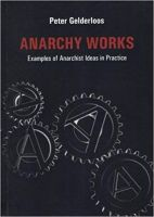 Peter Gelderloos : Anarchy Works
