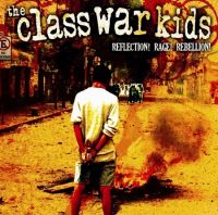 The Class War Kids - Reflection! Rage! Rebellion! CD