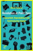 Silvia Federici: Revolution at Point Zero