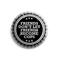 Friends Don't Let Friends Become Cops – Button – Gross