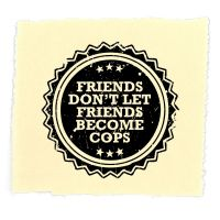 Friends don't let friends become cops – Aufnäher