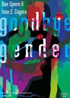 Rae Spoon & Ivan E. Coyote: goodbye gender