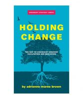 Holding Change. The Way of Emergent Strategy Facilitation and Mediation.