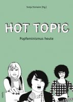 Hot Topic. Popfeminismus heute
