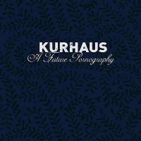 Kurhaus - A Future Pornography CD