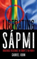 Gabriel Kuhn: Liberating Sápmi. Indigenous Resistance in Europe's Far North