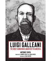 Luigi Galleani. The Most Dangerous Anarchist in America.