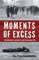 Moments of Excess. Movements, Protest and Everyday Life.