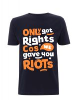 Only got rights cos we gave you riots – T-Shirt
