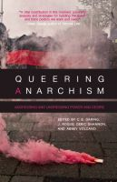 Queering Anarchism. Addressing and Undressing Power and Desire