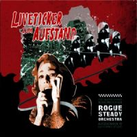 Rogue Steady Orchestra - Liveticker zum Aufstand LP