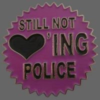 Still not loving Police! Metal Pin