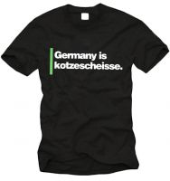 Germany is kotzescheisse. – T-Shirt
