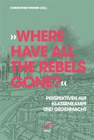 »Where have all the Rebels gone?« Perspektiven auf Klassenkampf und Gegenmacht