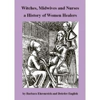 Witches, Midwives and Nurses. A History of Women Healers.