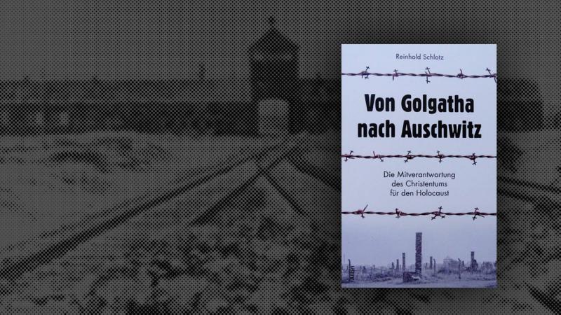 Reinhold Schlotz: Von Golgatha nach Auschwitz