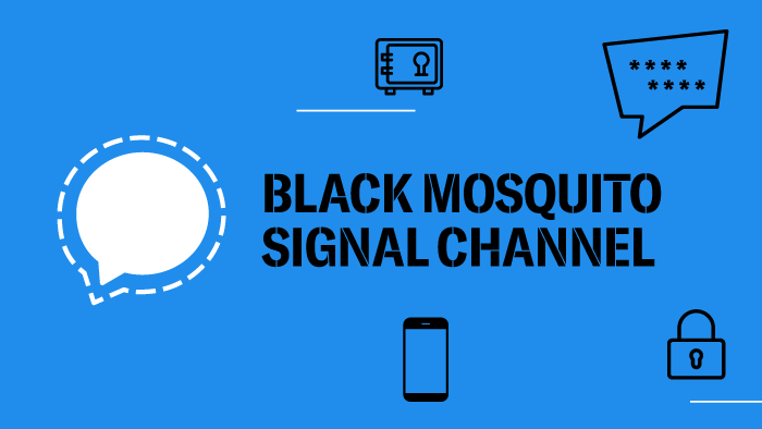 Black Mosquito Signal-Channel – we care about privacy!